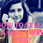 "The Prestigious Ways To Check ""How To Tell If A Girl Likes You""?"