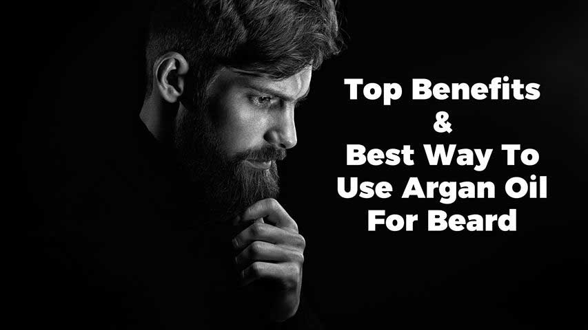 The Most Elegant Looks When use Argan Oil for Beard! Get Benefits and Try Something Unique