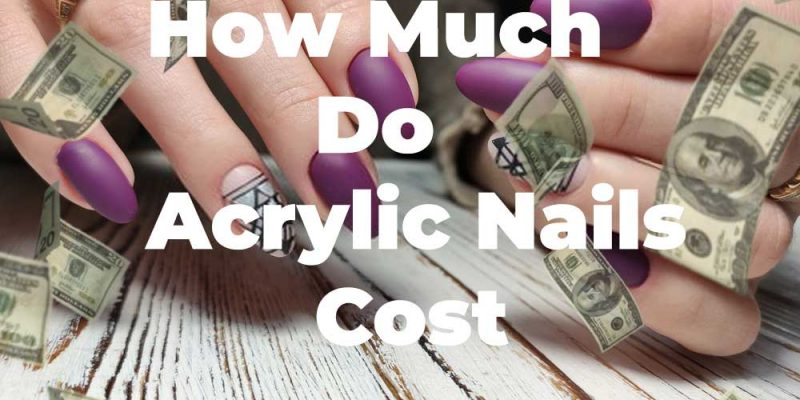 How-Much-Do-Acrylic-Nails-Cost