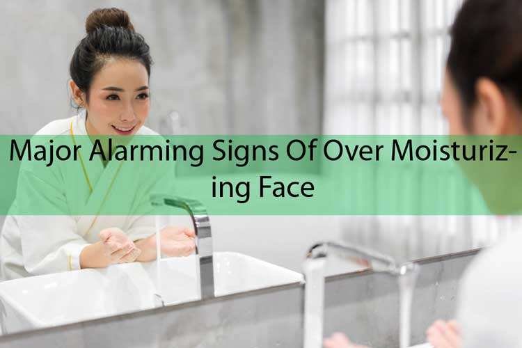 Major Alarming Signs Of Over Moisturizing Face