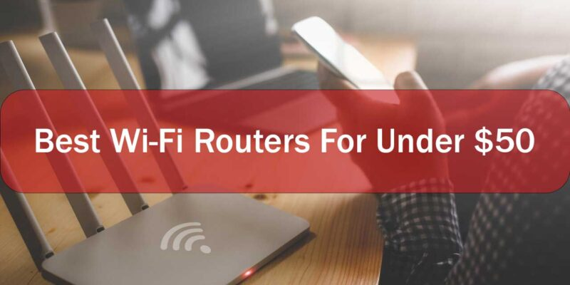 Best-Wi-Fi-Routers-Under-50-Dollars