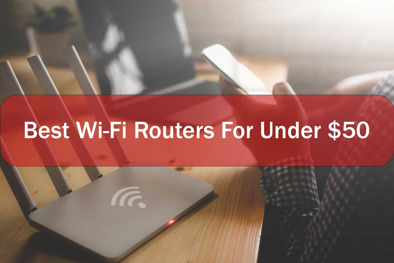 Best Wifi Routers Under 50 Dollars