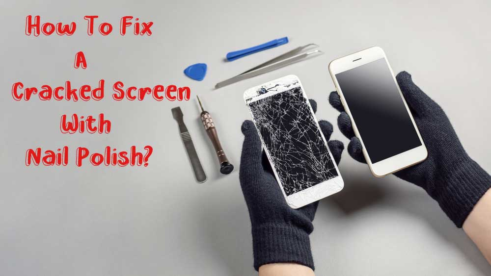 How-To-Fix-A-Cracked-Screen-With-Nail-Polish