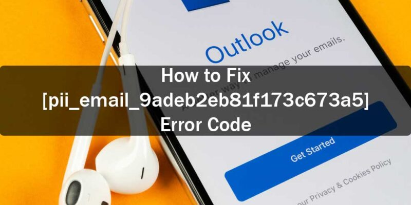 How-to-fix-[pii_email_9adeb2eb81f173c673a5]-Error-Code