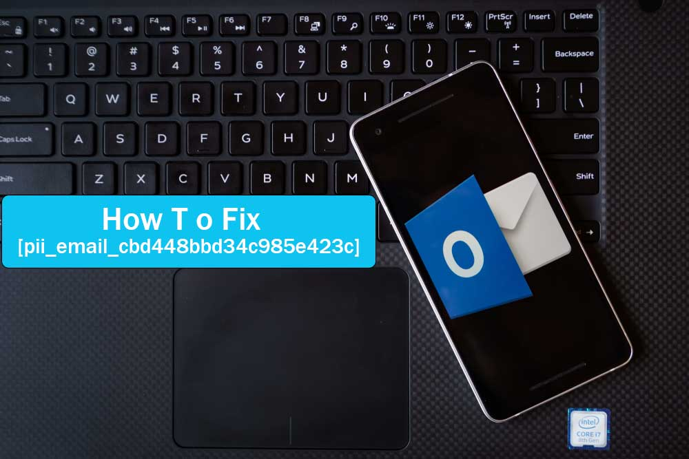 5 Best Methods How to fix [pii_email_e6685ca0de00abf1e4d5] error?