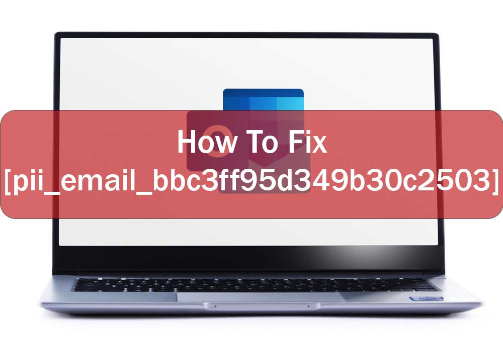 How to fix [pii_email_bbc3ff95d349b30c2503] Error?