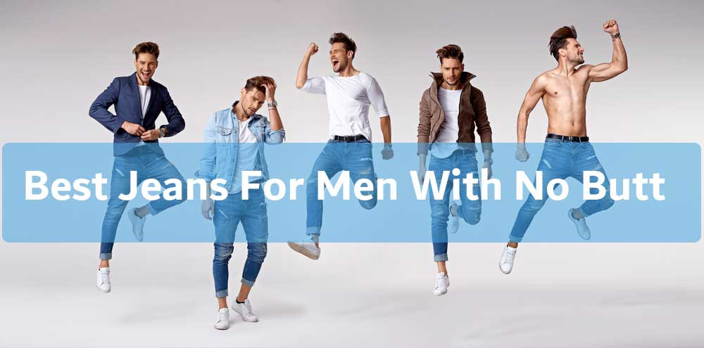 4 Best Jeans For Men With No Butt