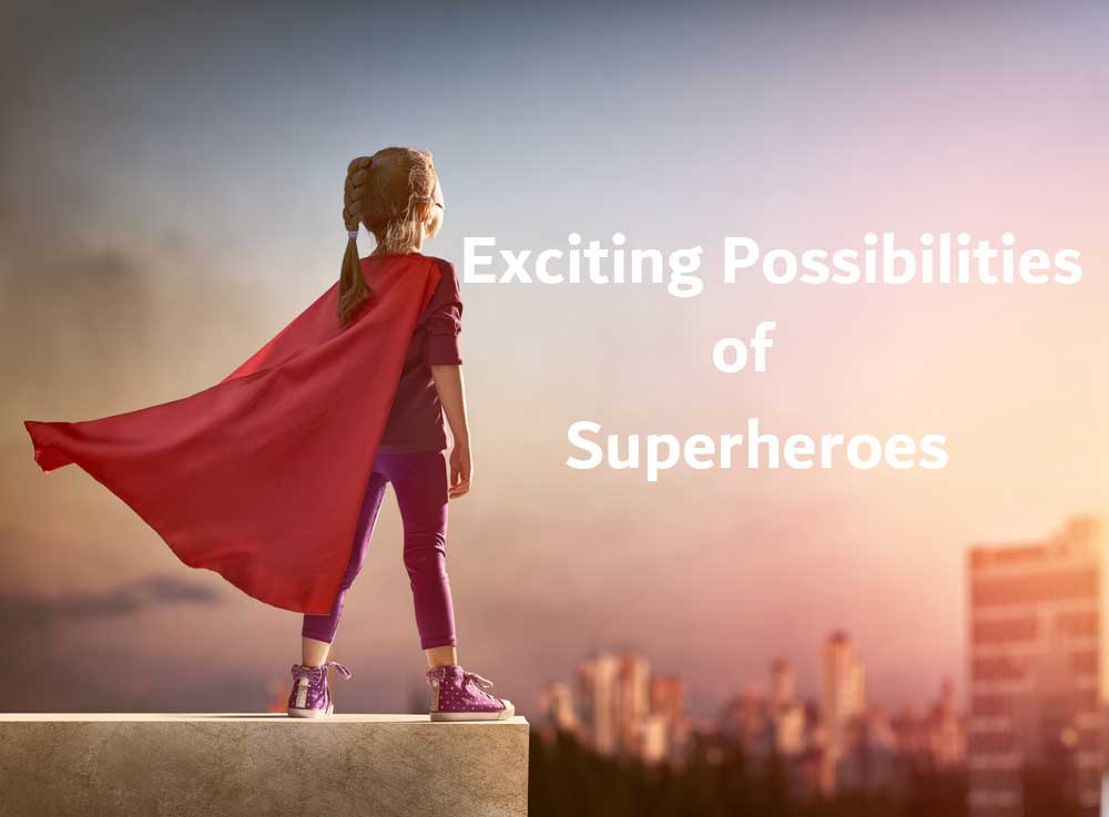 The Exciting Possibilities of Superheroes