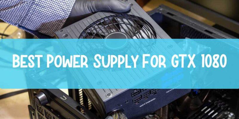 Best-Power-Supply-For-GTX-1080