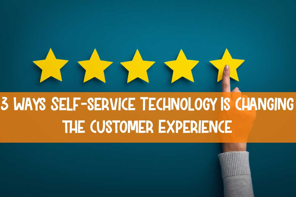 Three Ways Self-service Technology Is Changing the Customer Experience